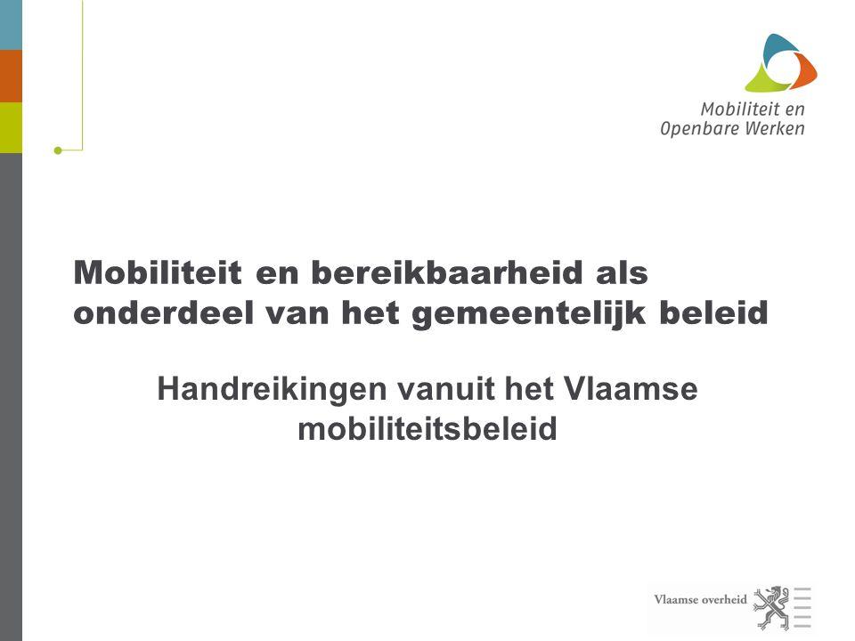 Mobiliteit en bereikbaarheid als onderdeel van het gemeentelijk beleid Handreikingen vanuit het Vlaamse mobiliteitsbeleid
