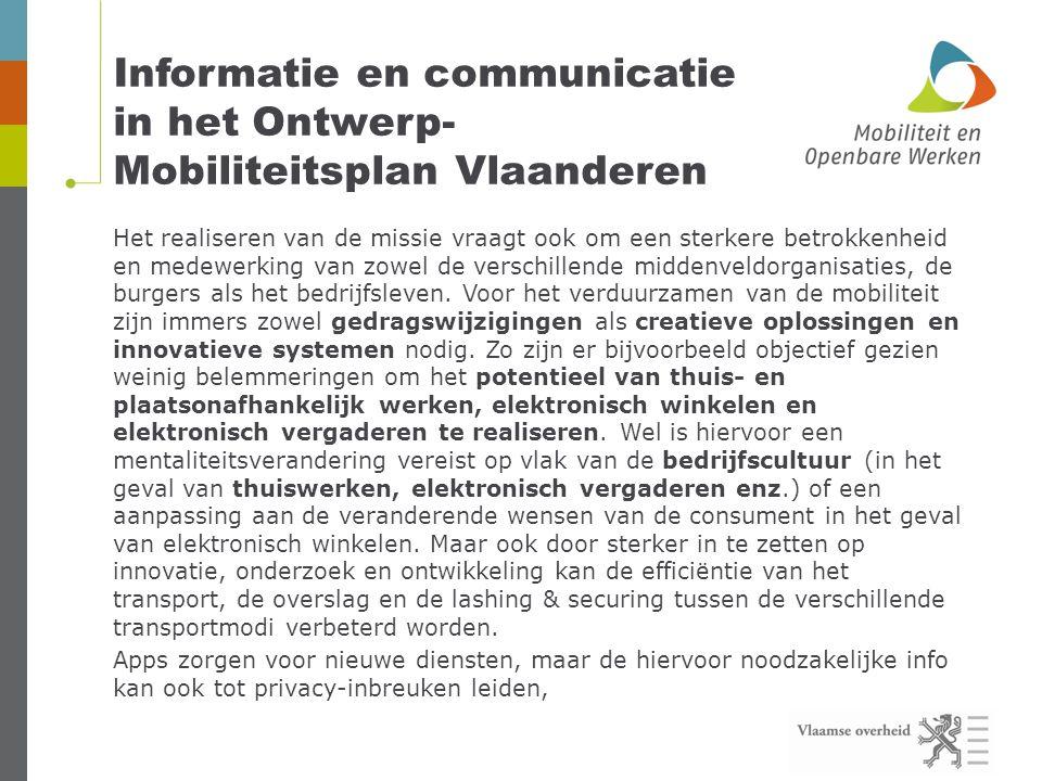 Informatie en communicatie in het Ontwerp- Mobiliteitsplan Vlaanderen Het realiseren van de missie vraagt ook om een sterkere betrokkenheid en medewerking van zowel de verschillende middenveldorganisaties, de burgers als het bedrijfsleven.