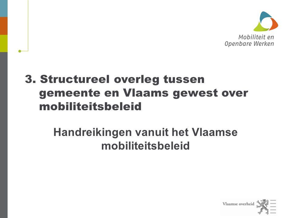 3. Structureel overleg tussen gemeente en Vlaams gewest over mobiliteitsbeleid Handreikingen vanuit het Vlaamse mobiliteitsbeleid