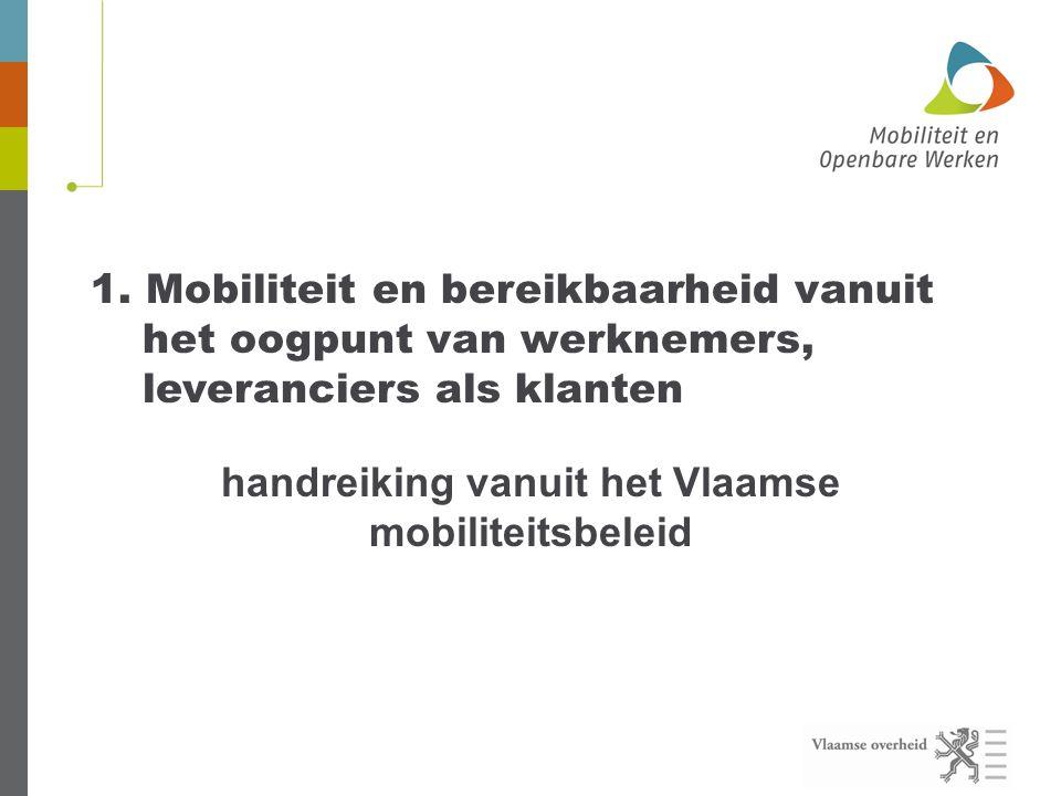 1. Mobiliteit en bereikbaarheid vanuit het oogpunt van werknemers, leveranciers als klanten handreiking vanuit het Vlaamse mobiliteitsbeleid