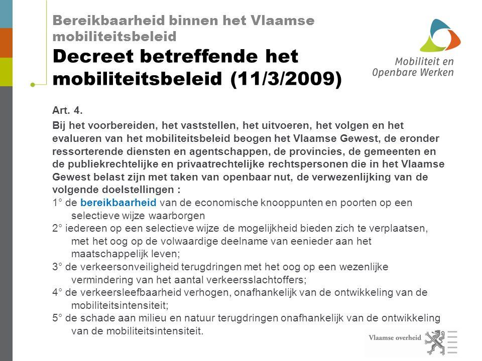Bereikbaarheid binnen het Vlaamse mobiliteitsbeleid Decreet betreffende het mobiliteitsbeleid (11/3/2009) Art.