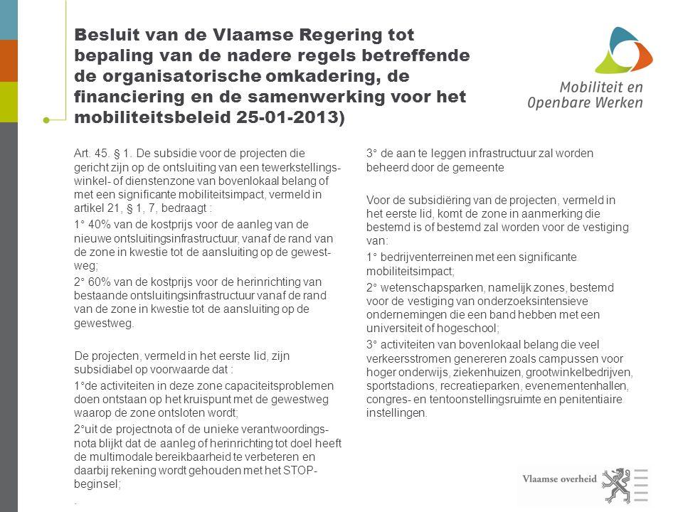 Besluit van de Vlaamse Regering tot bepaling van de nadere regels betreffende de organisatorische omkadering, de financiering en de samenwerking voor het mobiliteitsbeleid 25-01-2013) Art.