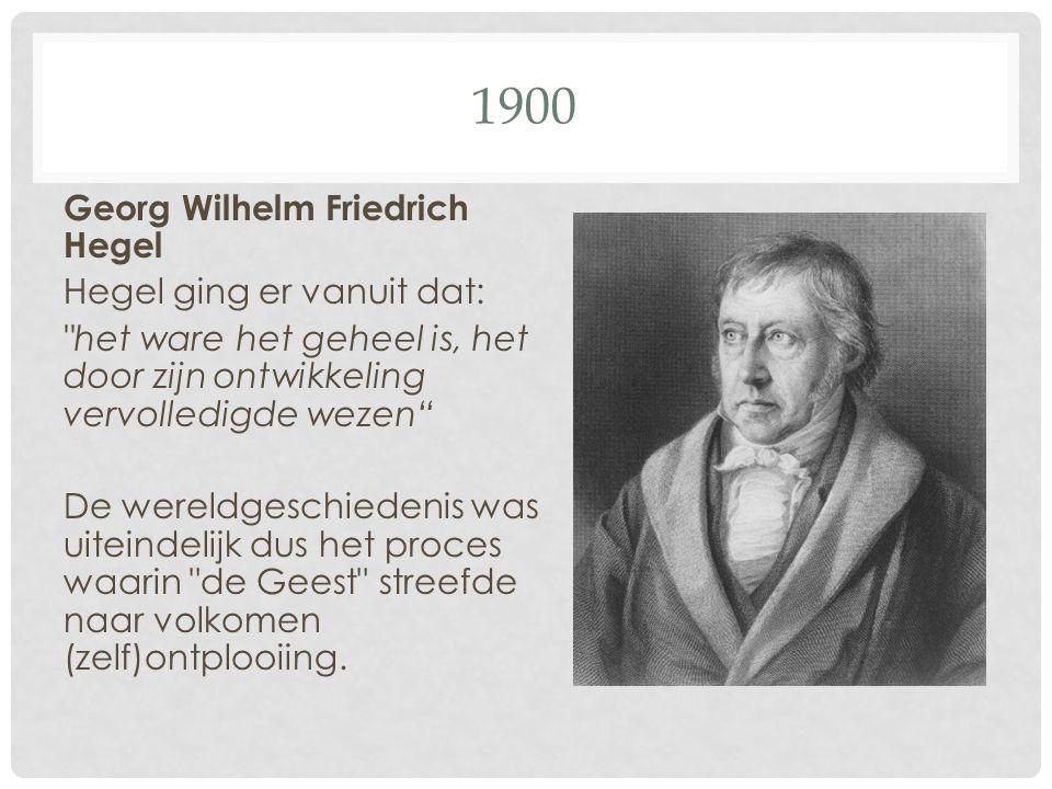 1900 Georg Wilhelm Friedrich Hegel Hegel ging er vanuit dat: