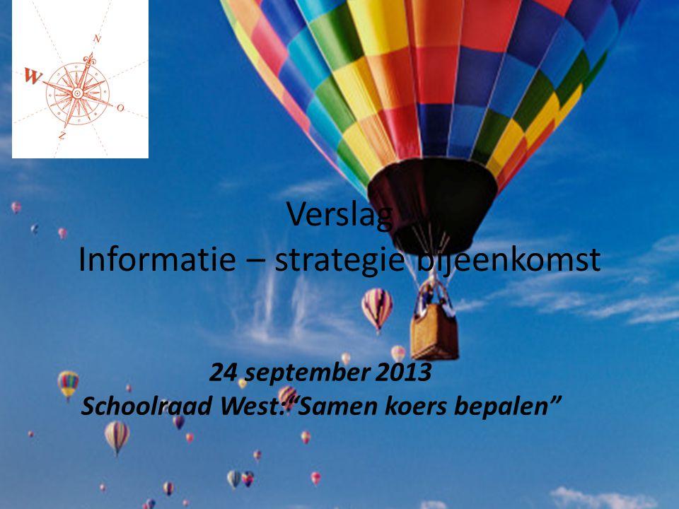 """Verslag Informatie – strategie bijeenkomst 24 september 2013 Schoolraad West:""""Samen koers bepalen"""""""