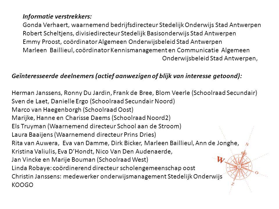 Informatie verstrekkers: Gonda Verhaert, waarnemend bedrijfsdirecteur Stedelijk Onderwijs Stad Antwerpen Robert Scheltjens, divisiedirecteur Stedelijk