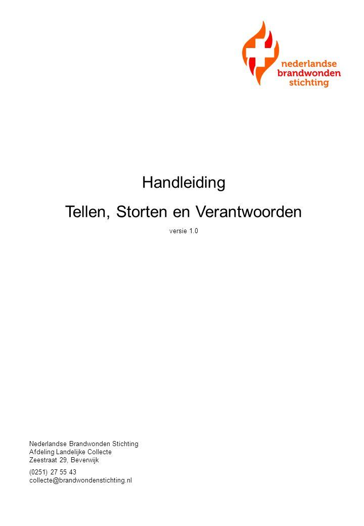 Handleiding Tellen, Storten en Verantwoorden versie 1.0 Nederlandse Brandwonden Stichting Afdeling Landelijke Collecte Zeestraat 29, Beverwijk (0251)