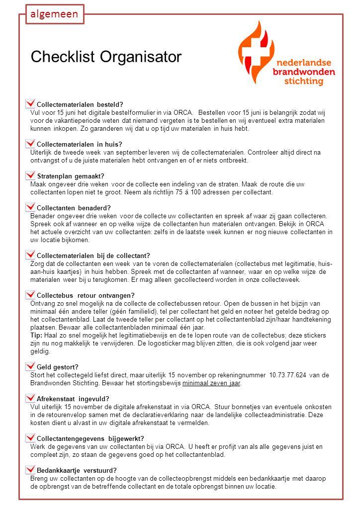 Checklist Organisator [] Collectematerialen besteld? Vul voor 15 juni het digitale bestelformulier in via ORCA. Bestellen voor 15 juni is belangrijk z