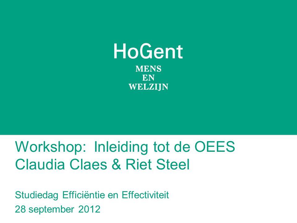 Workshop: Inleiding tot de OEES Claudia Claes & Riet Steel Studiedag Efficiëntie en Effectiviteit 28 september 2012