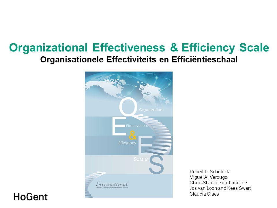 Organizational Effectiveness & Efficiency Scale Organisationele Effectiviteits en Efficiëntieschaal Robert L. Schalock Miguel A. Verdugo Chun-Shin Lee