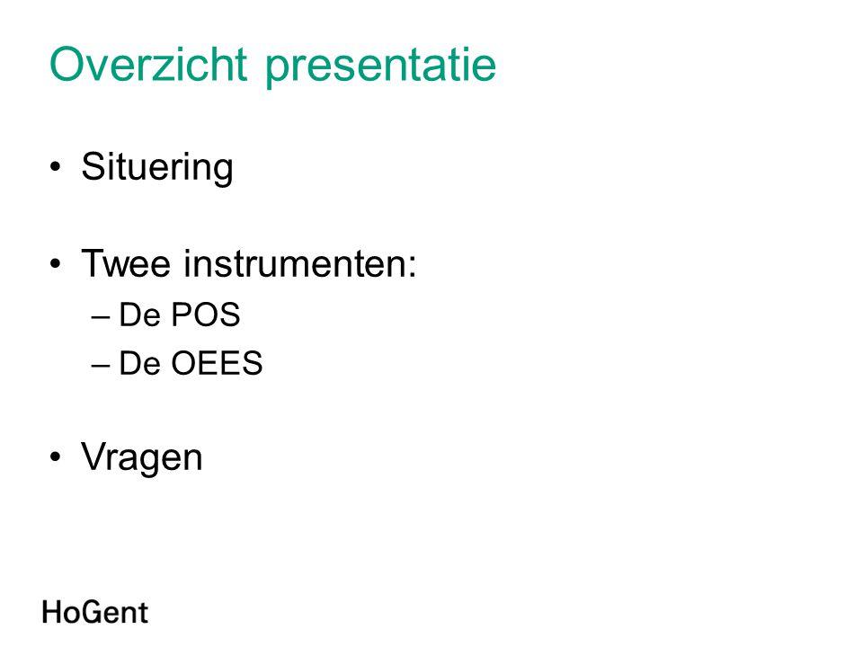 Overzicht presentatie •Situering •Twee instrumenten: –De POS –De OEES •Vragen