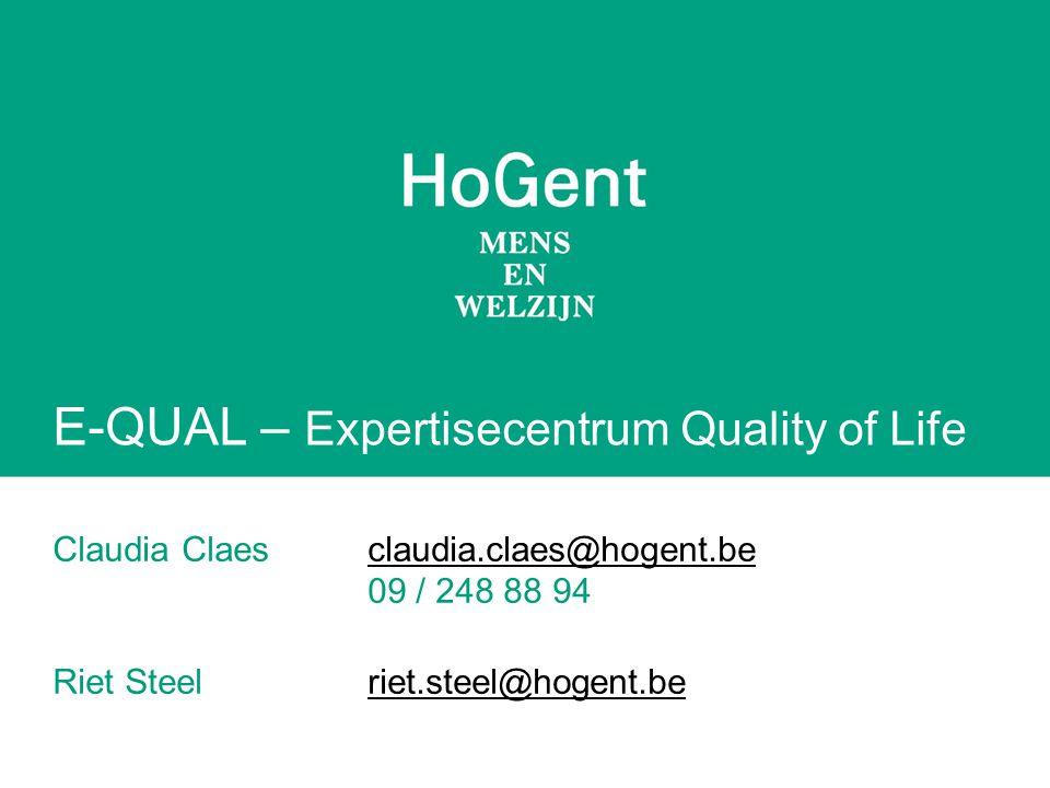 E-QUAL – Expertisecentrum Quality of Life Claudia Claesclaudia.claes@hogent.beclaudia.claes@hogent.be 09 / 248 88 94 Riet Steelriet.steel@hogent.beriet.steel@hogent.be