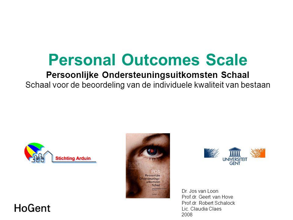 Personal Outcomes Scale Persoonlijke Ondersteuningsuitkomsten Schaal Schaal voor de beoordeling van de individuele kwaliteit van bestaan Dr. Jos van L