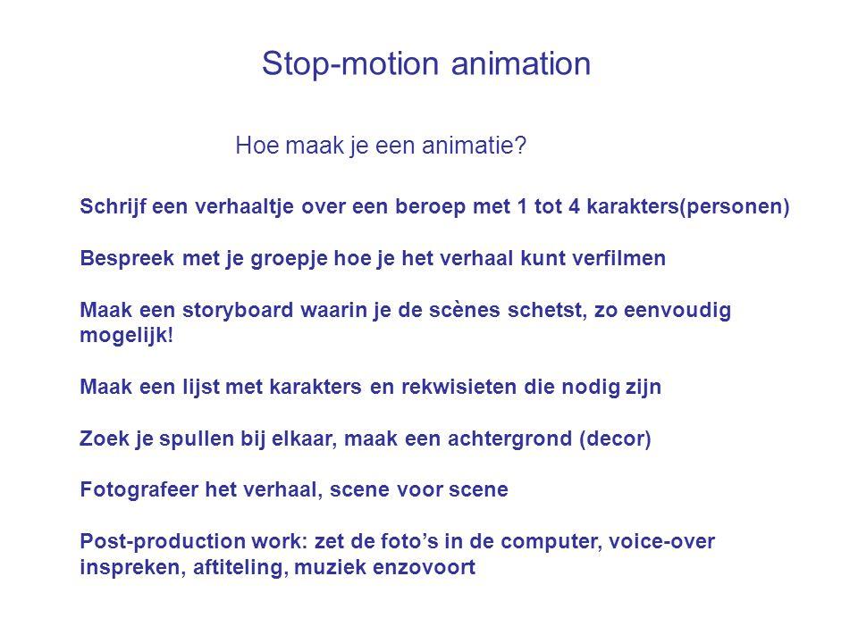 Stop-motion animation Hoe maak je een animatie? Schrijf een verhaaltje over een beroep met 1 tot 4 karakters(personen) Bespreek met je groepje hoe je