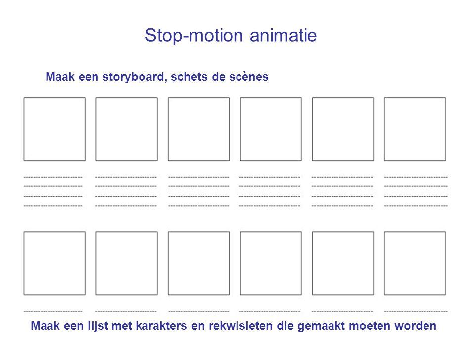 Stop-motion animatie Maak een storyboard, schets de scènes Maak een lijst met karakters en rekwisieten die gemaakt moeten worden