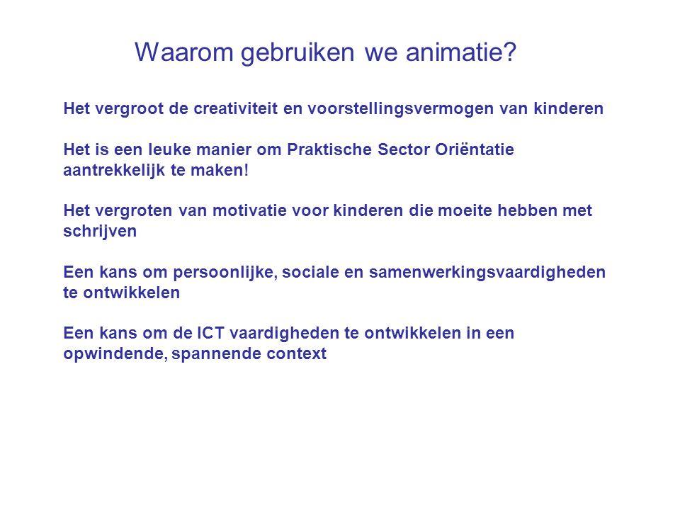 Waarom gebruiken we animatie? Het vergroot de creativiteit en voorstellingsvermogen van kinderen Het is een leuke manier om Praktische Sector Oriëntat