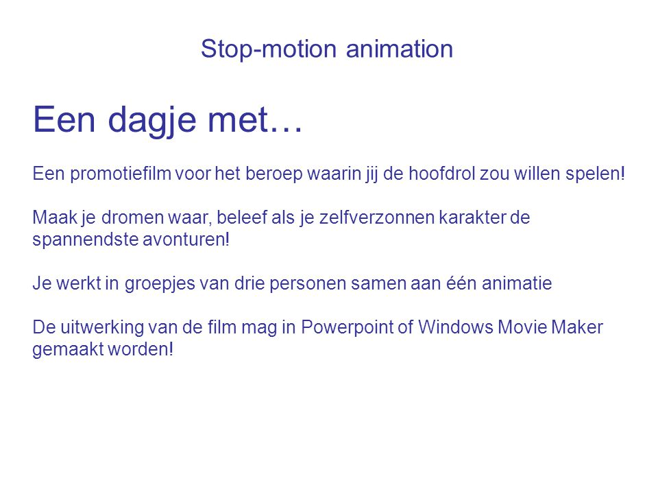 Stop-motion animation Een dagje met… Een promotiefilm voor het beroep waarin jij de hoofdrol zou willen spelen! Maak je dromen waar, beleef als je zel
