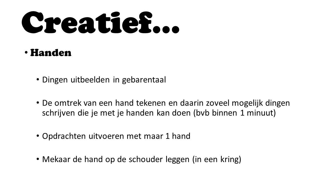 Creatief… • Handen • Dingen uitbeelden in gebarentaal • De omtrek van een hand tekenen en daarin zoveel mogelijk dingen schrijven die je met je handen