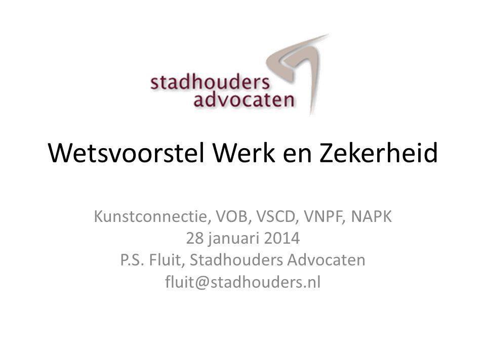 Wetsvoorstel Werk en Zekerheid Kunstconnectie, VOB, VSCD, VNPF, NAPK 28 januari 2014 P.S. Fluit, Stadhouders Advocaten fluit@stadhouders.nl