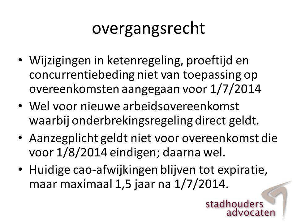 overgangsrecht • Wijzigingen in ketenregeling, proeftijd en concurrentiebeding niet van toepassing op overeenkomsten aangegaan voor 1/7/2014 • Wel voo