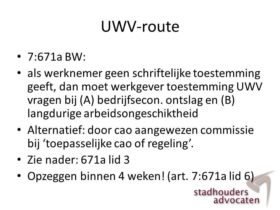 UWV-route • 7:671a BW: • als werknemer geen schriftelijke toestemming geeft, dan moet werkgever toestemming UWV vragen bij (A) bedrijfsecon. ontslag e
