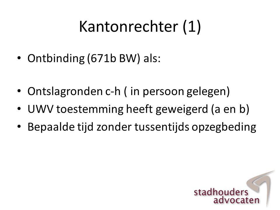 Kantonrechter (1) • Ontbinding (671b BW) als: • Ontslagronden c-h ( in persoon gelegen) • UWV toestemming heeft geweigerd (a en b) • Bepaalde tijd zon