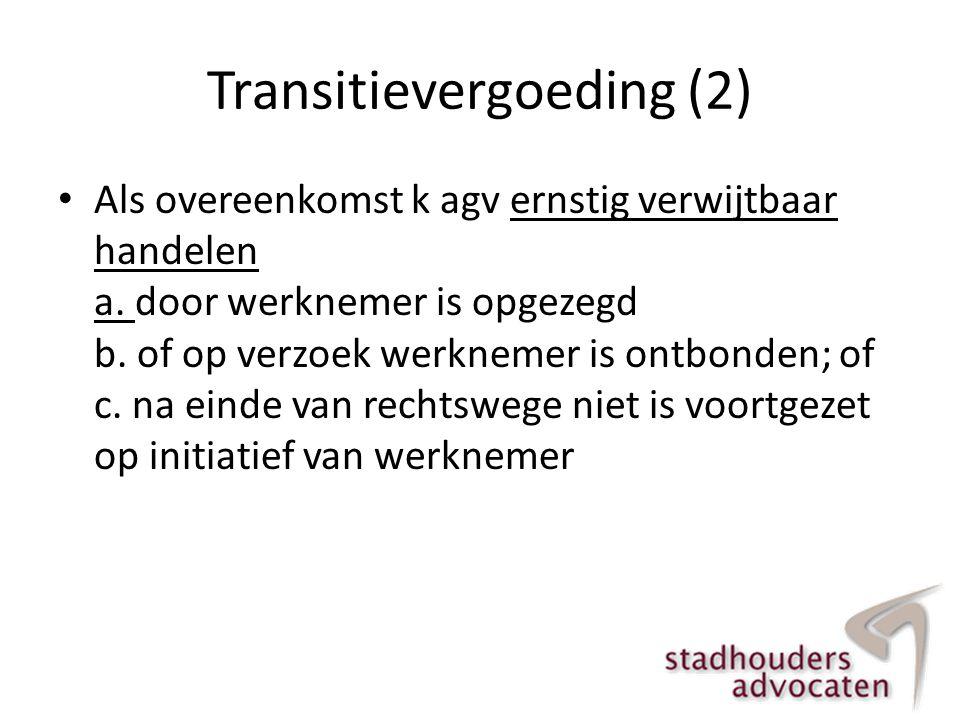 Transitievergoeding (2) • Als overeenkomst k agv ernstig verwijtbaar handelen a. door werknemer is opgezegd b. of op verzoek werknemer is ontbonden; o