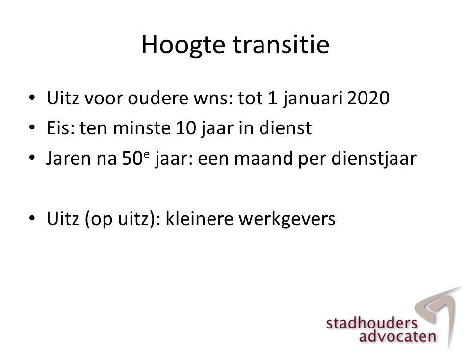 Hoogte transitie • Uitz voor oudere wns: tot 1 januari 2020 • Eis: ten minste 10 jaar in dienst • Jaren na 50 e jaar: een maand per dienstjaar • Uitz