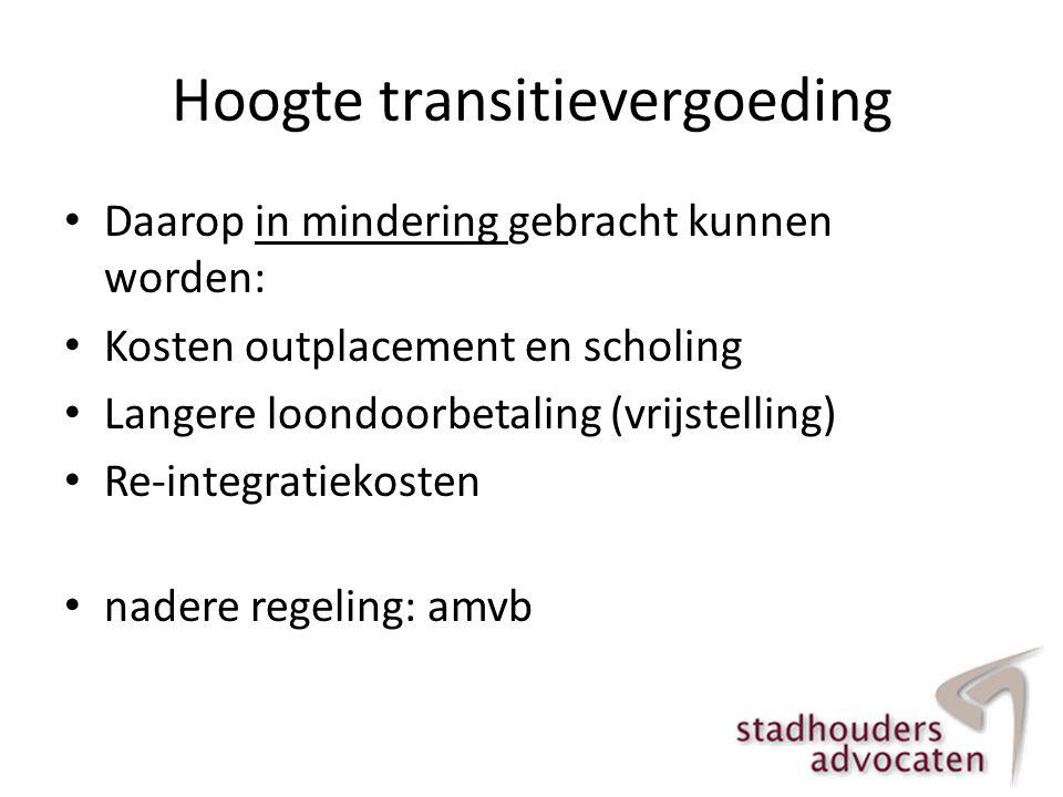 Hoogte transitievergoeding • Daarop in mindering gebracht kunnen worden: • Kosten outplacement en scholing • Langere loondoorbetaling (vrijstelling) •