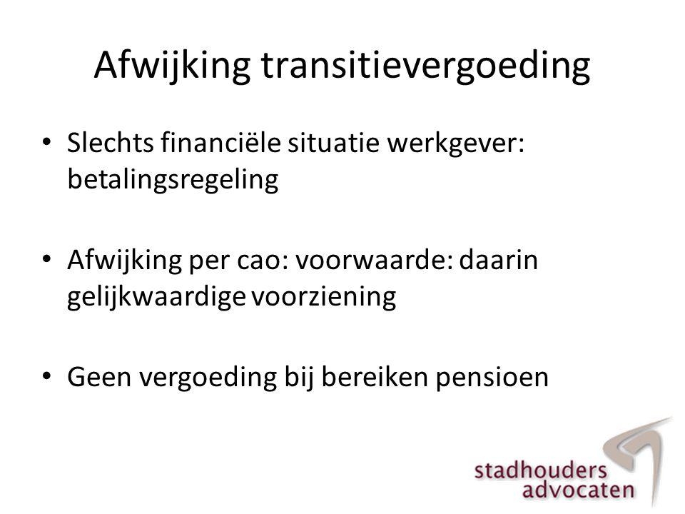 Afwijking transitievergoeding • Slechts financiële situatie werkgever: betalingsregeling • Afwijking per cao: voorwaarde: daarin gelijkwaardige voorzi