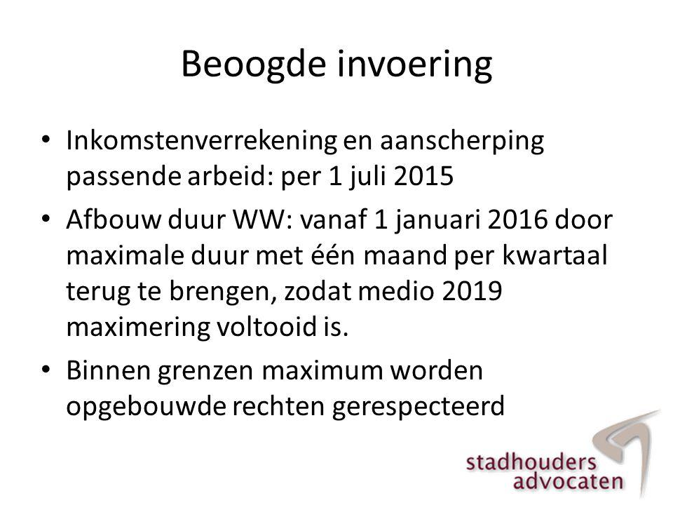 Beoogde invoering • Inkomstenverrekening en aanscherping passende arbeid: per 1 juli 2015 • Afbouw duur WW: vanaf 1 januari 2016 door maximale duur me