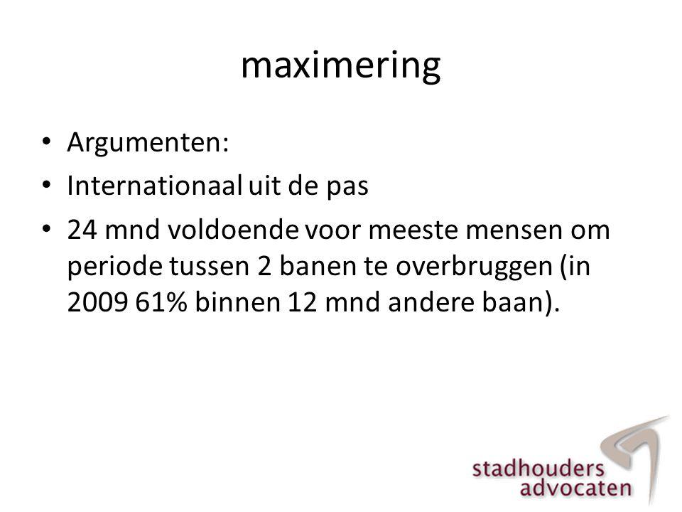 maximering • Argumenten: • Internationaal uit de pas • 24 mnd voldoende voor meeste mensen om periode tussen 2 banen te overbruggen (in 2009 61% binne