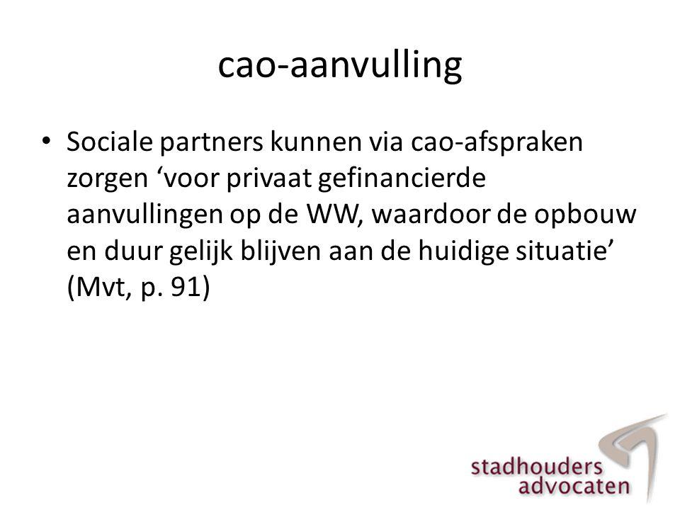 cao-aanvulling • Sociale partners kunnen via cao-afspraken zorgen 'voor privaat gefinancierde aanvullingen op de WW, waardoor de opbouw en duur gelijk