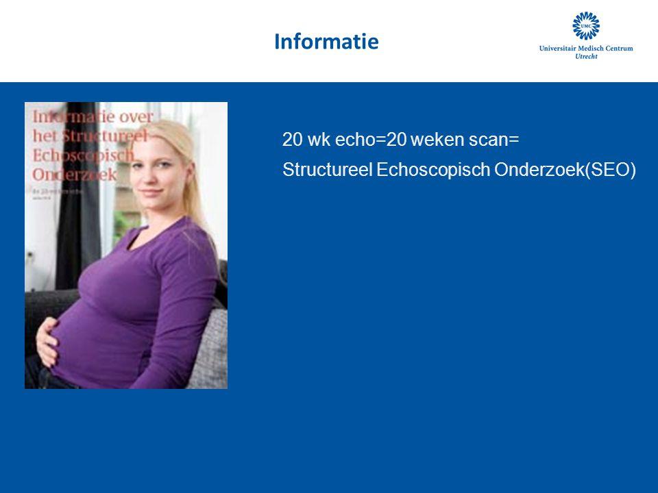 Informatie 20 wk echo=20 weken scan= Structureel Echoscopisch Onderzoek(SEO)