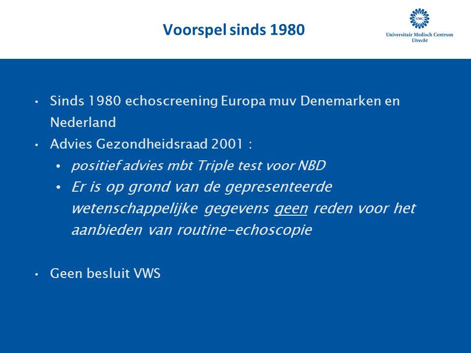 •Sinds 1980 echoscreening Europa muv Denemarken en Nederland •Advies Gezondheidsraad 2001 : • positief advies mbt Triple test voor NBD • Er is op gron
