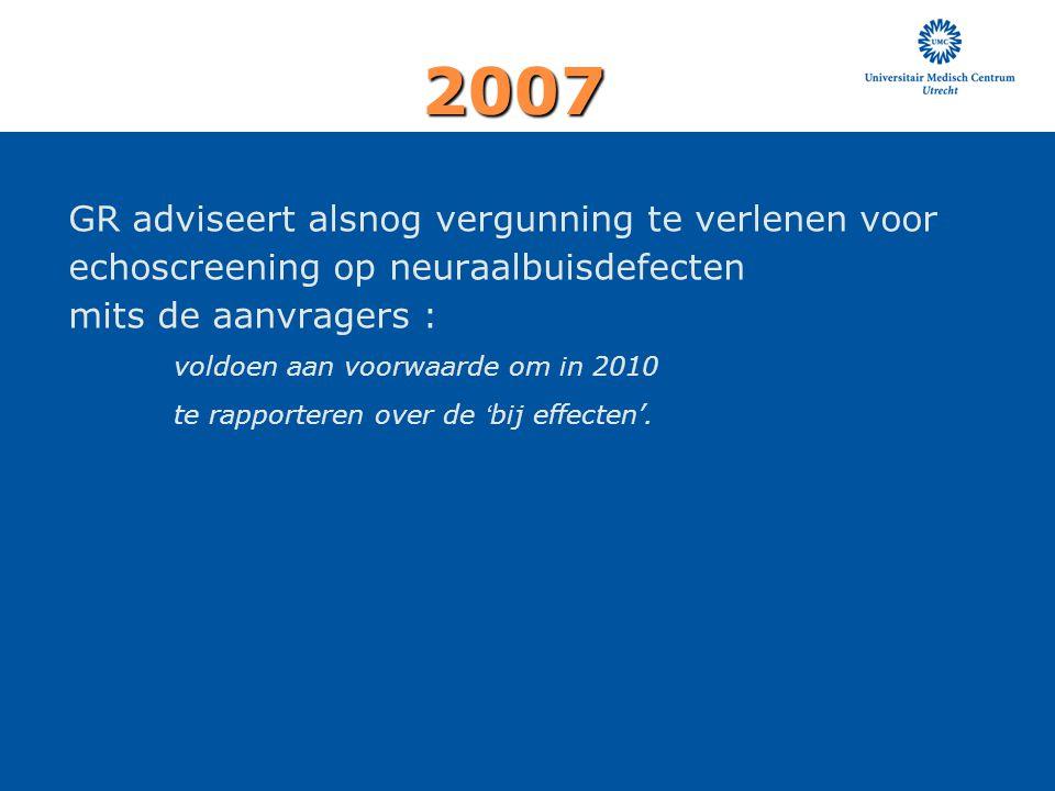 GR adviseert alsnog vergunning te verlenen voor echoscreening op neuraalbuisdefecten mits de aanvragers : voldoen aan voorwaarde om in 2010 te rapport