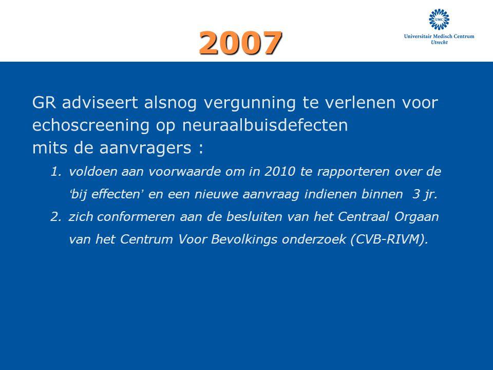 GR adviseert alsnog vergunning te verlenen voor echoscreening op neuraalbuisdefecten mits de aanvragers : 1.voldoen aan voorwaarde om in 2010 te rappo
