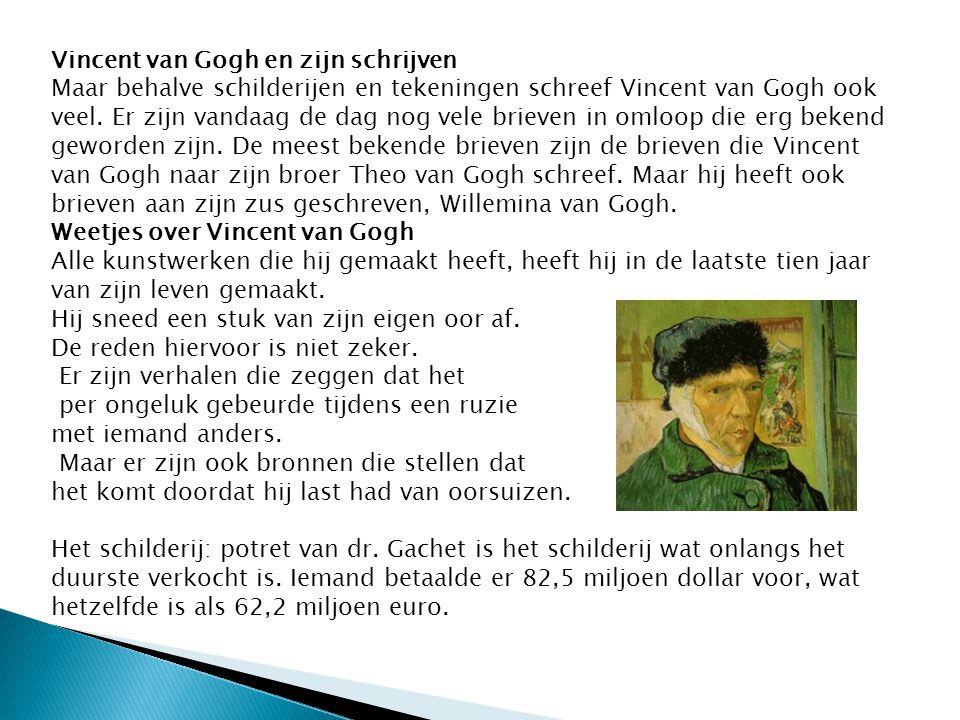 Vincent van Gogh en zijn schrijven Maar behalve schilderijen en tekeningen schreef Vincent van Gogh ook veel. Er zijn vandaag de dag nog vele brieven