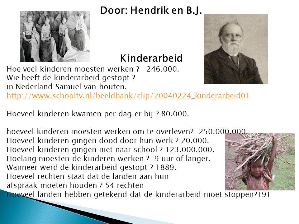 Door: Hendrik en B.J. Kinderarbeid Hoe veel kinderen moesten werken ? 246.000. Wie heeft de kinderarbeid gestopt ? in Nederland Samuel van houten. htt