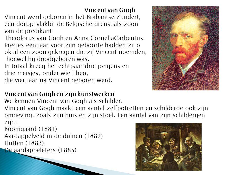 Vincent van Gogh: Vincent werd geboren in het Brabantse Zundert, een dorpje vlakbij de Belgische grens, als zoon van de predikant Theodorus van Gogh en Anna CorneliaCarbentus.