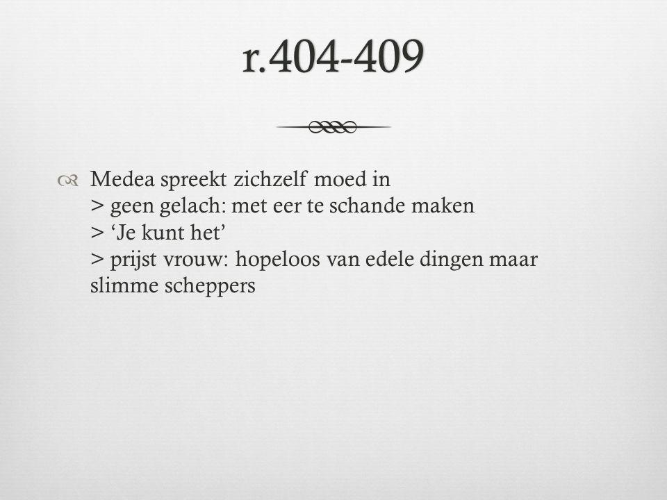 r.404-409  Medea spreekt zichzelf moed in > geen gelach: met eer te schande maken > 'Je kunt het' > prijst vrouw: hopeloos van edele dingen maar slim