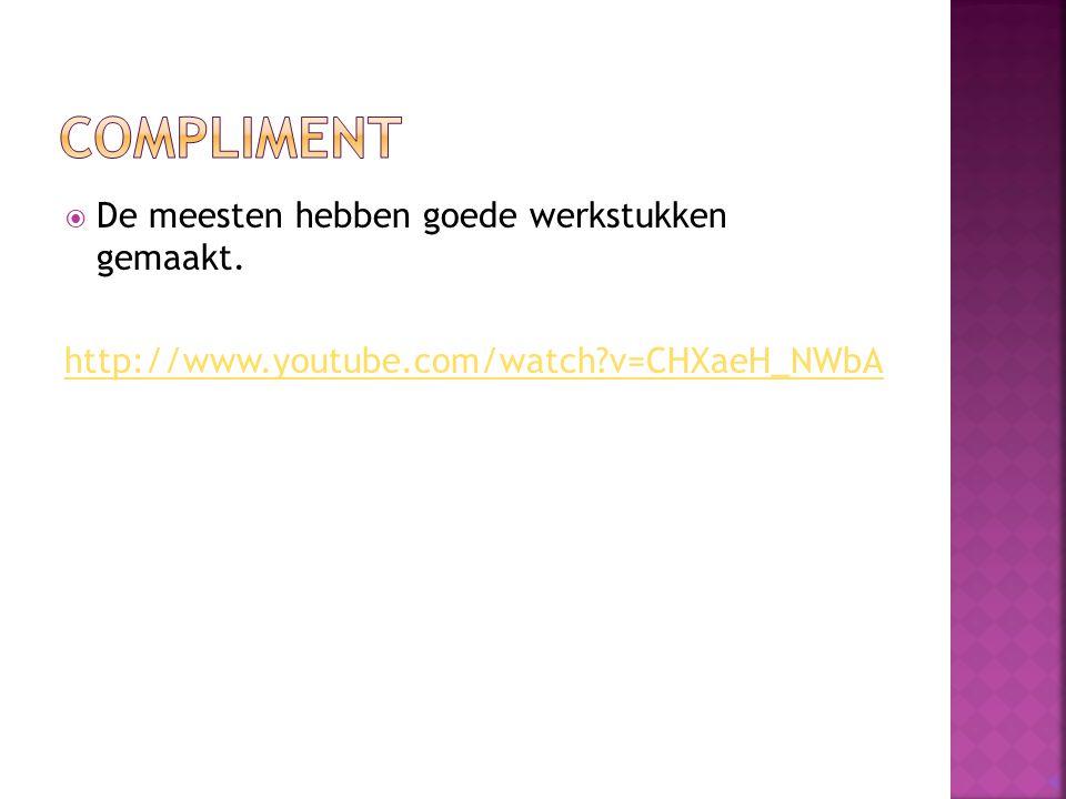  De meesten hebben goede werkstukken gemaakt. http://www.youtube.com/watch?v=CHXaeH_NWbA