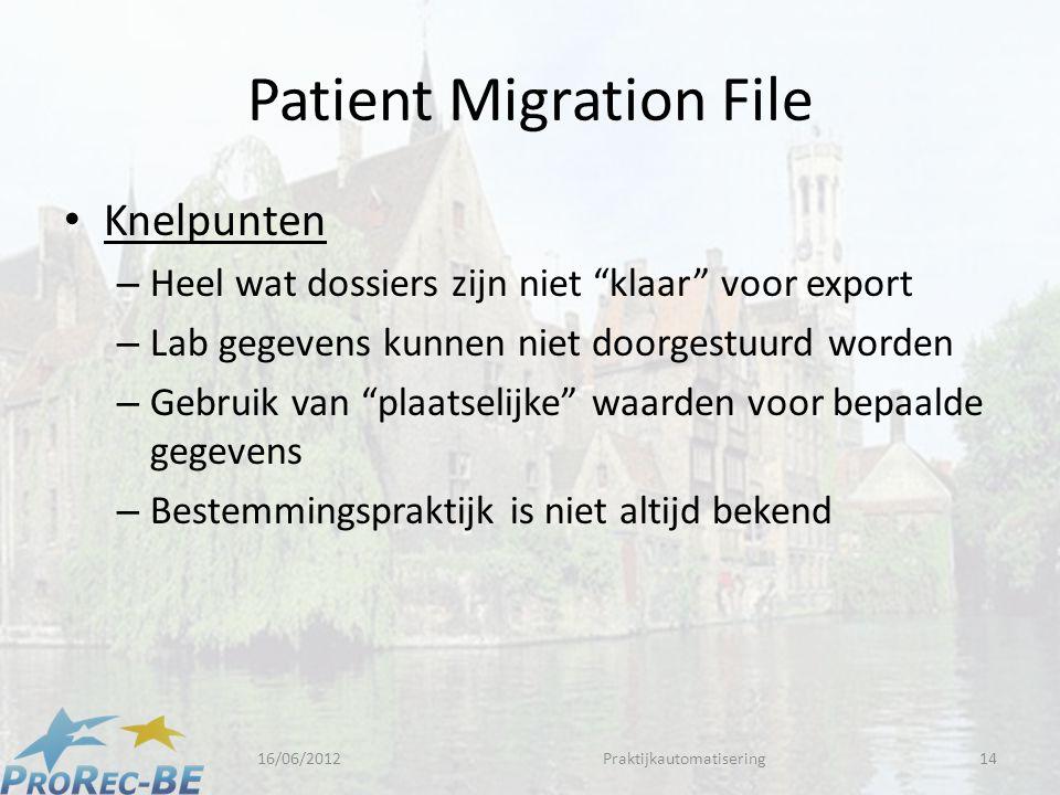 Patient Migration File • Knelpunten – Heel wat dossiers zijn niet klaar voor export – Lab gegevens kunnen niet doorgestuurd worden – Gebruik van plaatselijke waarden voor bepaalde gegevens – Bestemmingspraktijk is niet altijd bekend 16/06/2012Praktijkautomatisering14