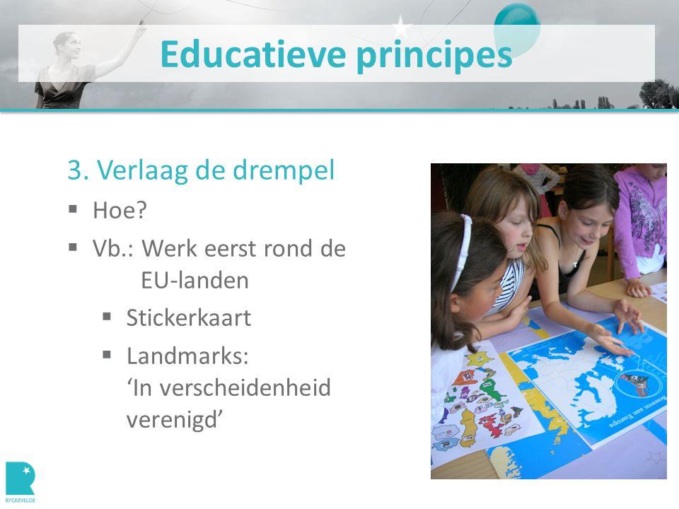 Educatieve principes 3. Verlaag de drempel  Hoe.