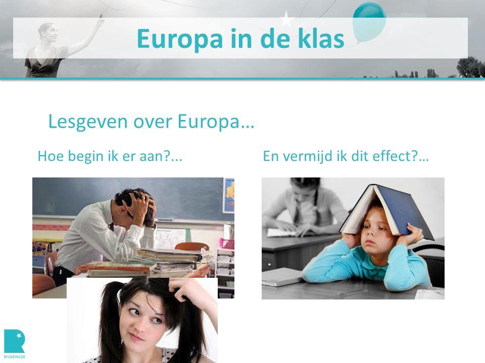 Europa in de klas Lesgeven over Europa… Hoe begin ik er aan ... En vermijd ik dit effect …