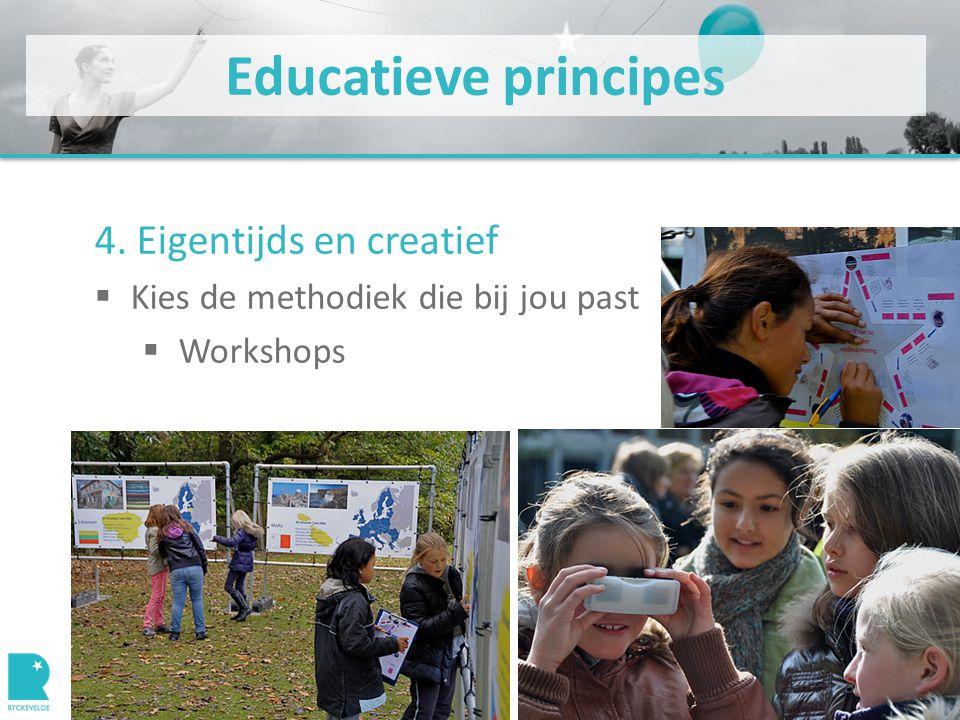 Educatieve principes 4. Eigentijds en creatief  Kies de methodiek die bij jou past  Workshops