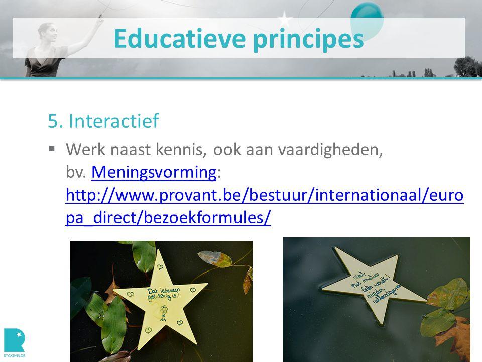 Educatieve principes 5. Interactief  Werk naast kennis, ook aan vaardigheden, bv.