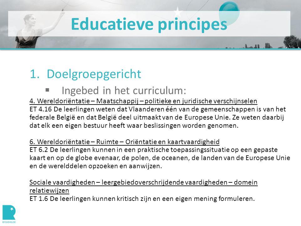 Educatieve principes 1.Doelgroepgericht  Ingebed in het curriculum en vertaald in leerplan, bv.