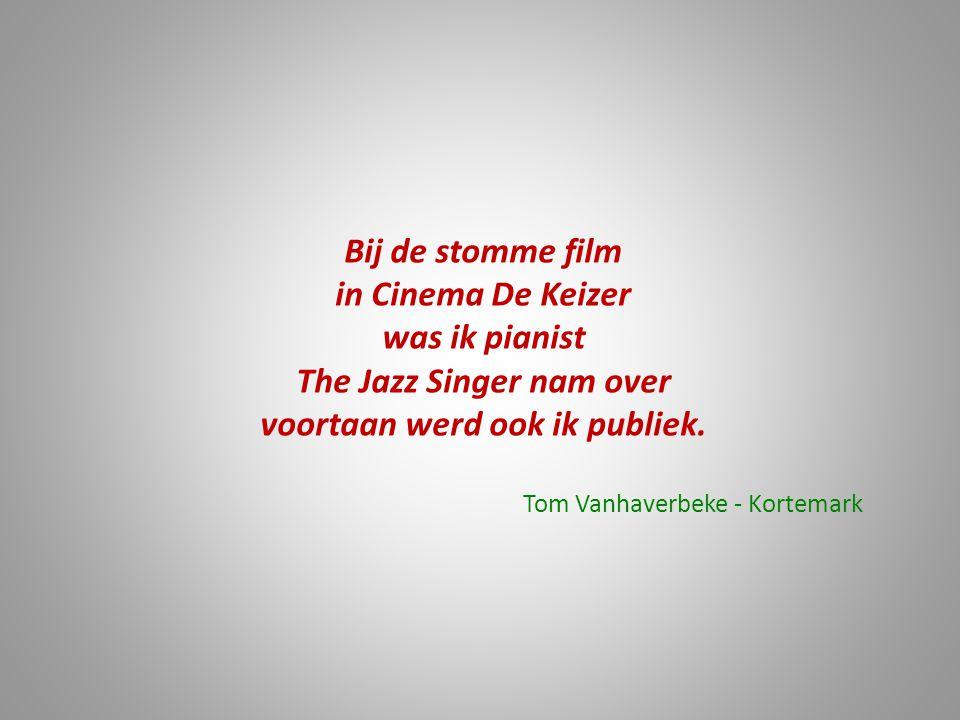 Bij de stomme film in Cinema De Keizer was ik pianist The Jazz Singer nam over voortaan werd ook ik publiek. Tom Vanhaverbeke - Kortemark