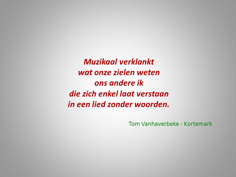 Muzikaal verklankt wat onze zielen weten ons andere ik die zich enkel laat verstaan in een lied zonder woorden. Tom Vanhaverbeke - Kortemark