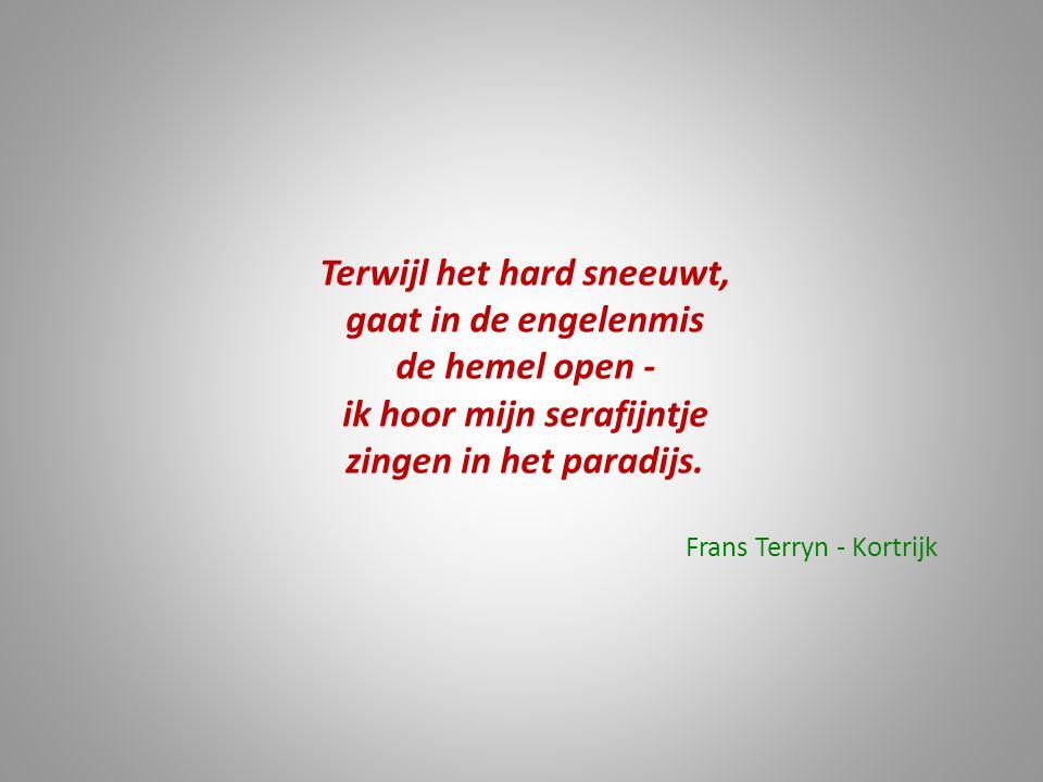 Terwijl het hard sneeuwt, gaat in de engelenmis de hemel open - ik hoor mijn serafijntje zingen in het paradijs. Frans Terryn - Kortrijk